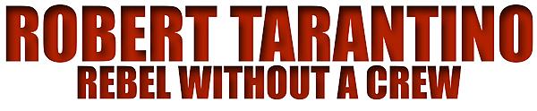 Robert Tarantino - Rebel without a crew